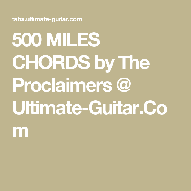 500 MILES CHORDS by The Proclaimers @ Ultimate-Guitar.Com | guitar ...