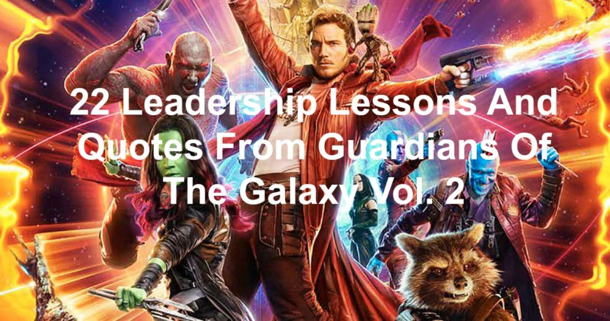 Love These Leadership Lessons And Qutoes From Guardians Of The
