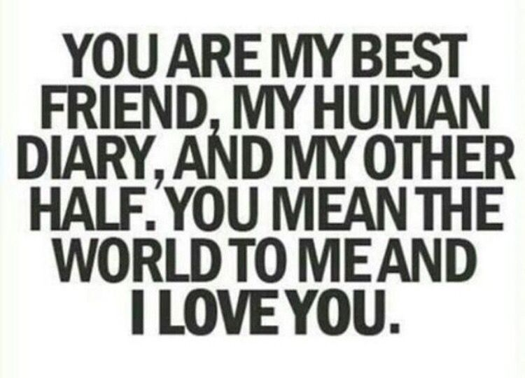 Attractive You Are My Best Friend, My Human Diary, And My Other Half. You Mean The  World To Me And I Love You Andrew You Are My Err Thing