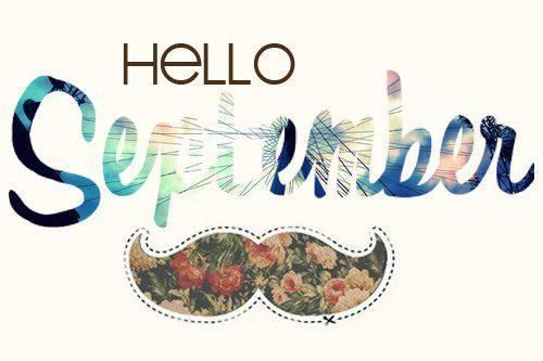 WELCOME SEPTEMBER, PLEASE BE NICE & DELIGHTFUL