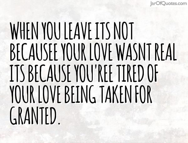 Ideal Taken For Granted Picture Quotes Tired Of Being Taken For