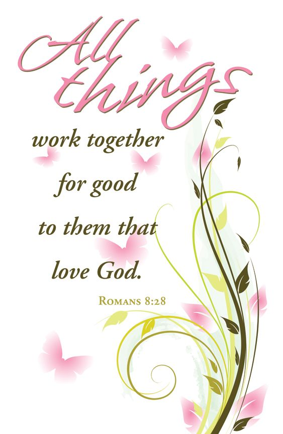 """""""And we know that all things work together for good to them that love God, to them who are the called according to His purpose."""" Romans 8:28 (KJV)"""