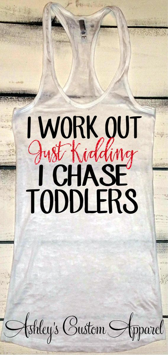 I Work Out Just Kidding I Chase Toddlers Mother Life Shirt