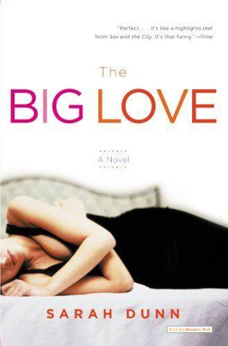 The Big Love: A Novel by Sarah Dunn, http://www.amazon.com/dp/B000Q9EOGG/ref=cm_sw_r_pi_dp_RrCCsb1CP443F