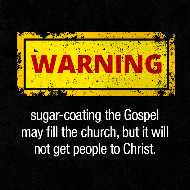 Warning: Sugar-coating the Gospel may fill the church, but ...