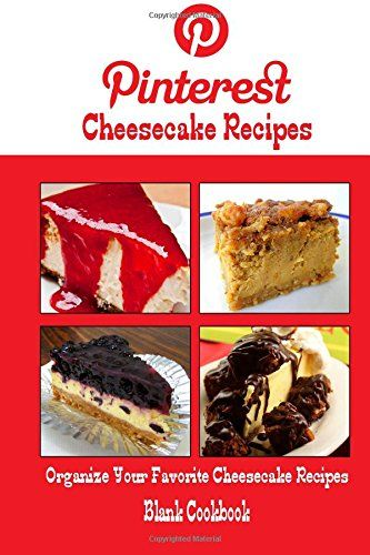 Pinterest Cheesecake Recipes Blank Cookbook (Blank Recipe Book): Recipe Keeper For Your Pinterest Cheesecake Recipes by Debbie Miller http://www.amazon.com/dp/1500565830/ref=cm_sw_r_pi_dp_sn-kvb1F3HVVZ