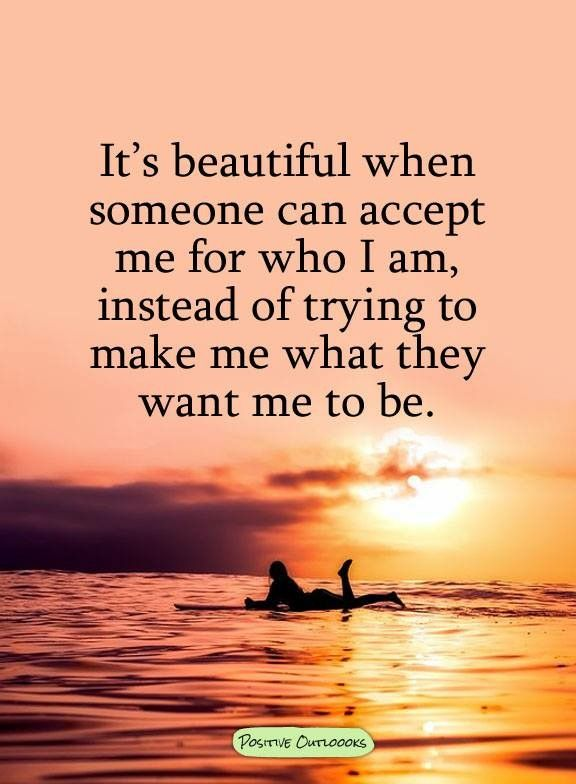 Its Beautiful When Someone Can Accept Me The Way I Am And Thats