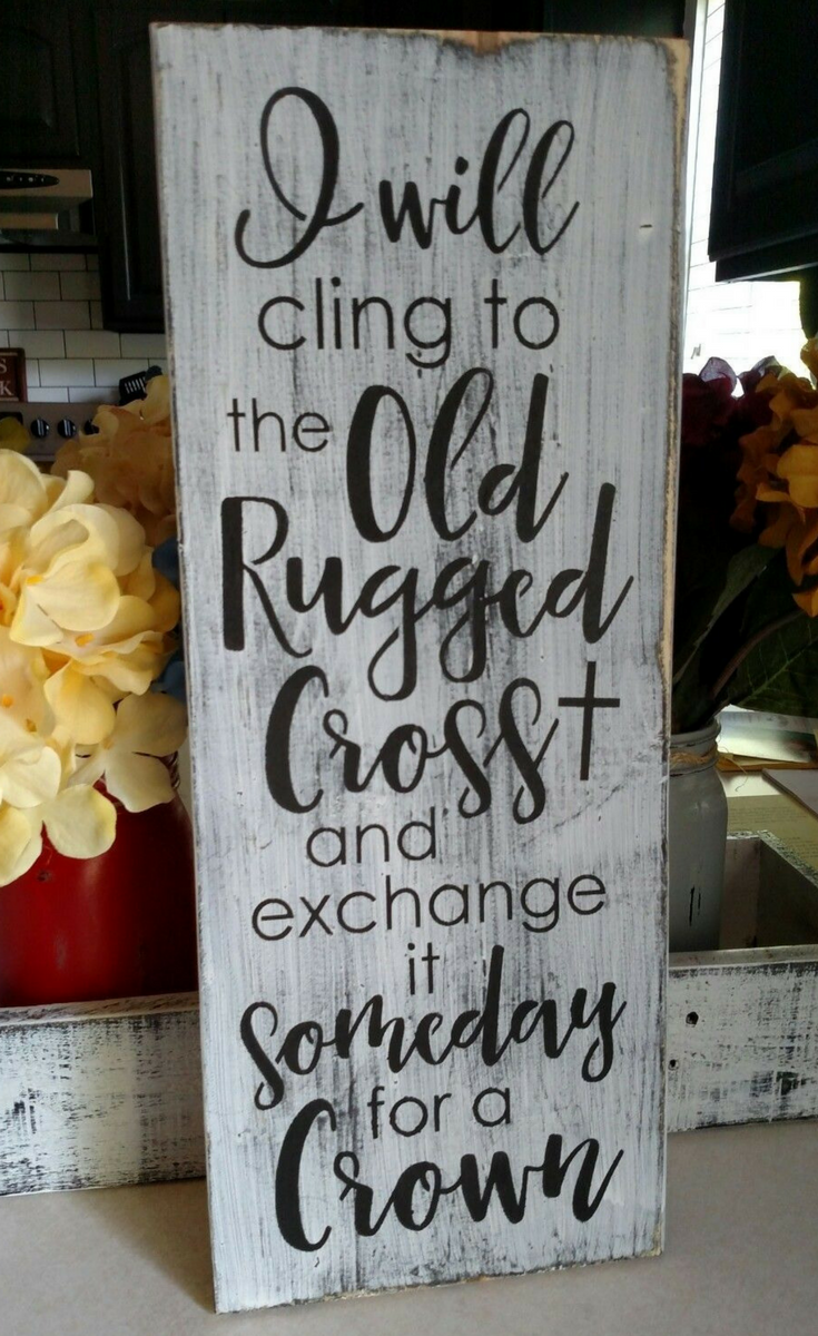 Love This Quote Sign I Will Cling To The Old Rugged Cross