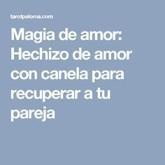 Hechizo De Amor Con Canela Para Recuperar A Tu Pareja H De A Hechizos De Amor La Magia Del Amor Y Oracion Para El Amor