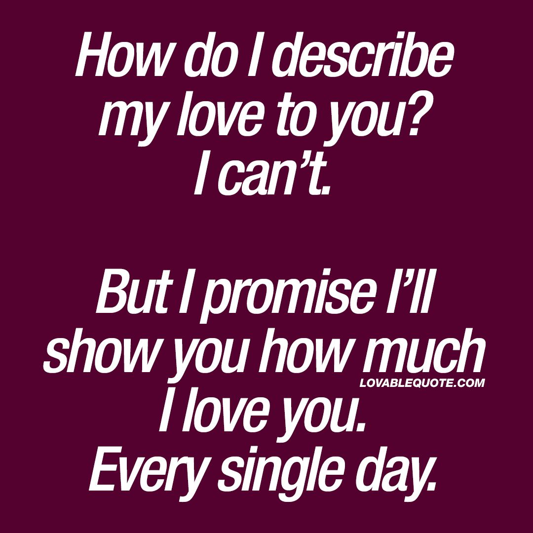 Quotes I Love You More Every Day: How Do I Describe My Love To You