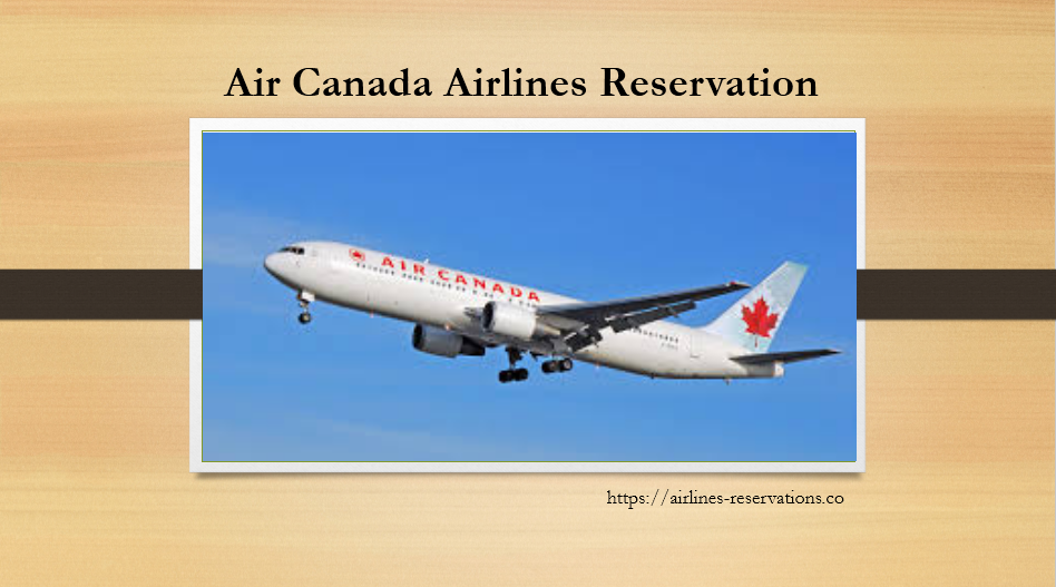 Thank you for Air Canada Airlines Reservation, we are