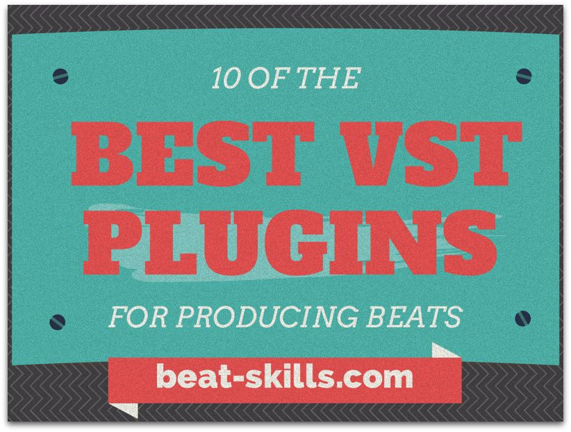 10 Of The Best Vst Plugins For Producing Awesome Beats Music
