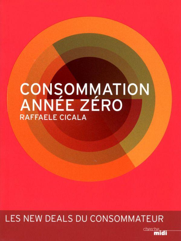 CONSOMMATION ANNÉE ZÉRO de Raffaele Cicala. À la faveur de la révolution numérique, les consommateurs rééquilibrent le rapport de force avec les entreprises et imposent de nouvelles exigences, qui doivent être considérées comme autant d'opportunités à saisir par celles qui auront su tirer les enseignements de ce... Cote : 4-621 CIC