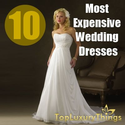 10 Most Expensive Wedding Dresses Worlds Most Expensive