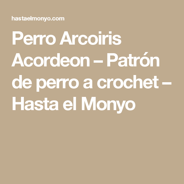 Perro Arcoiris Acordeon – Patrón de perro a crochet – Hasta el Monyo ...