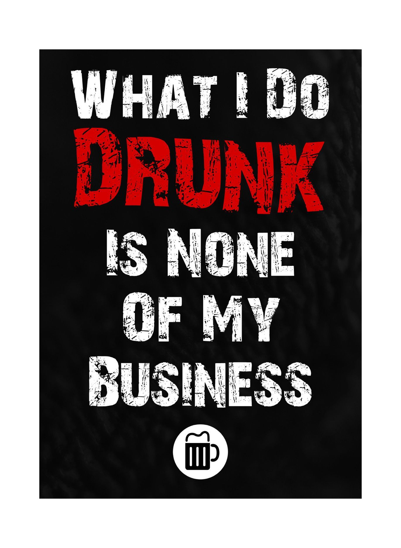 What I Do Drunk Is None Of My Business Drinking Sign A Wee Giggle