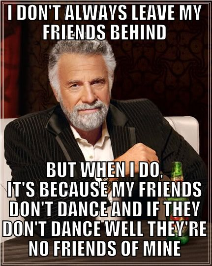Most Interesting Man In The World Meme Safety Dance Funny Unique The Most Interesting Man Quotes