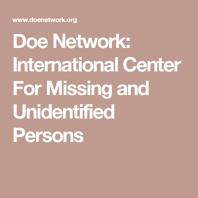 Doe Network International Center For Missing And Unidentified Persons Person Volunteer Organization Unidentified