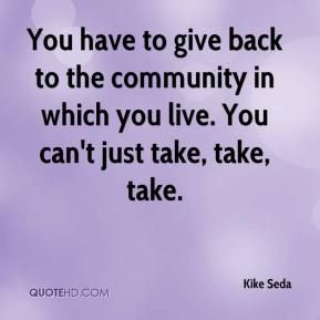 Giving Back To The Community Quotes More Kike Seda Quotes On Www.quotehd  #quotes #back #back #to .