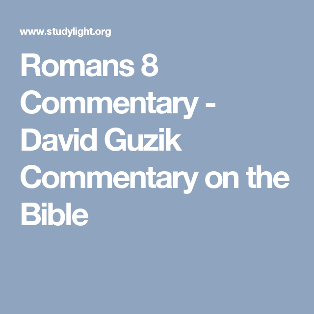 Romans 8 Commentary - David Guzik Commentary on the Bible