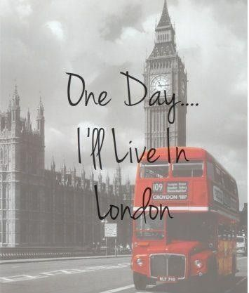 One day I'll live in London