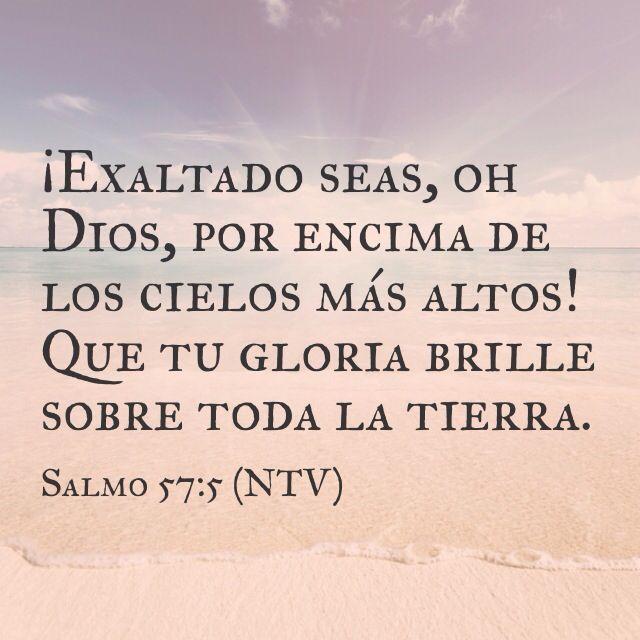 Salmos 57:5 Exaltado seas sobre los cielos, oh Dios;Sobre toda la tierra sea tu gloria. /Frases ♥ Cristianas ♥