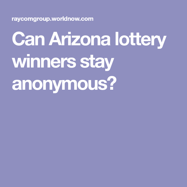 Can Arizona lottery winners stay anonymous? | Tips, Tricks