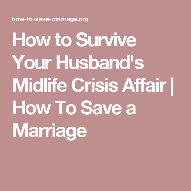 How to Overcome Your Husbands Midlife Crisis Affair