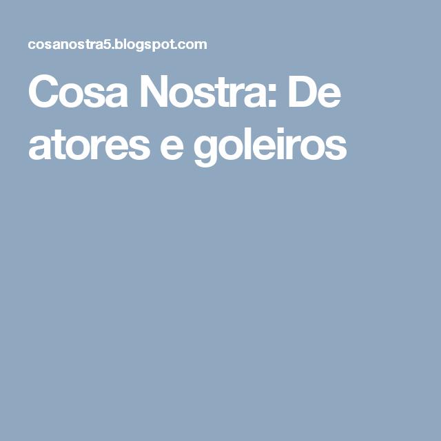 Cosa Nostra: De atores e goleiros