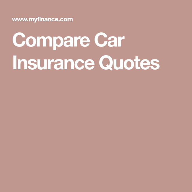 Compare Car Insurance Quotes With Images Compare Car Insurance