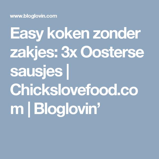 Easy koken zonder zakjes: 3x Oosterse sausjes   Chickslovefood.com   Bloglovin'