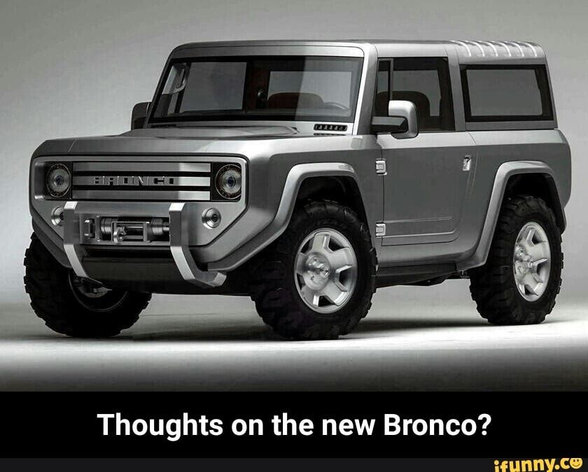 Thoughts On The New Bronco Thoughts On The New Bronco Ifunny