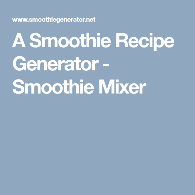 A smoothie recipe generator smoothie mixer food pinterest a smoothie generator web app that generates a random smoothie recipe based on flavor forumfinder Image collections
