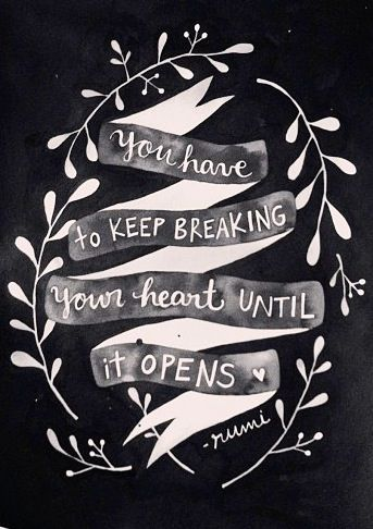 You have to keep breaking your own heart until it opens. Rumi- Ana Calderon illustration