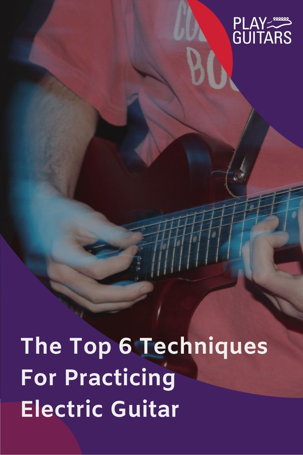Techniques For Practicing Electric Guitar In 2020 Playing Guitar Learn Guitar Learn Guitar Beginner