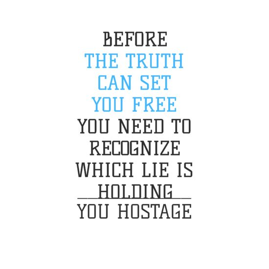 """Before the truth can set you free you need to recognize which lie is holding you hostage."" Behappy.me"