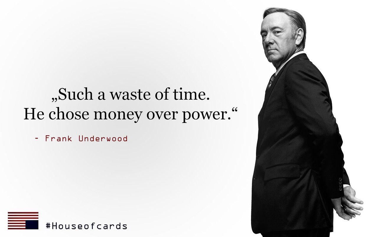 Frank Underwood Money Or Power House Of Cards Power Frank Underwood