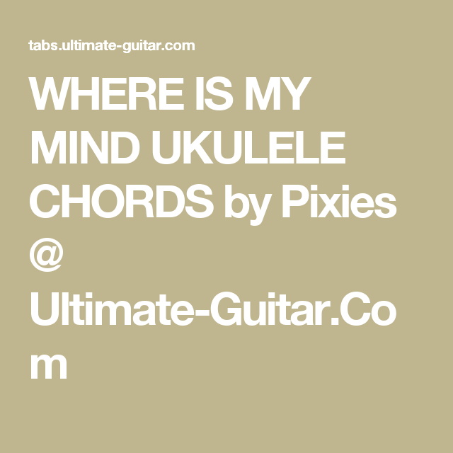Where Is My Mind Ukulele Chords By Pixies Ultimate Guitar