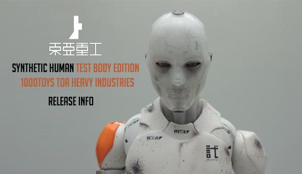 Synthetic Human Test Body Edition - 1000Toys TOA Heavy Industries