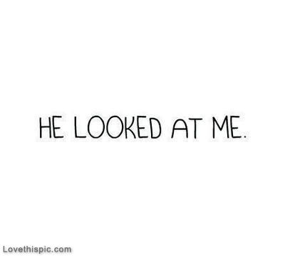 He Looked At Me Quotes Quote Boy Guy Him Girl Quotes Him Quotes