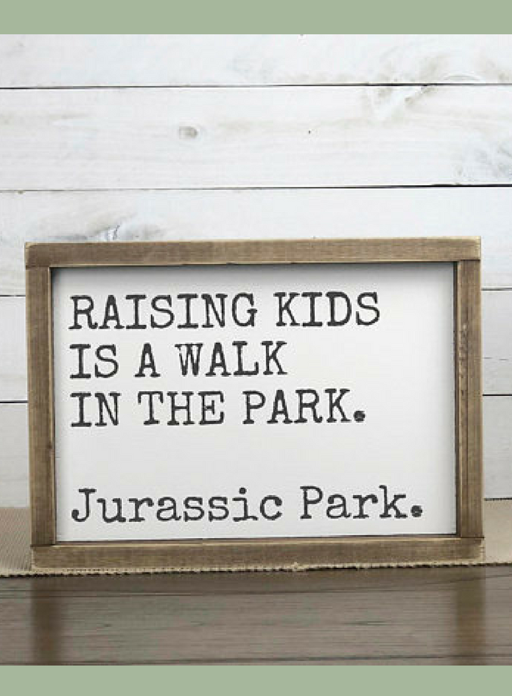 Ha True Statement Raising Kids Is A Walk In The Park Jurassic Park Funny Parenting Sign Funny Signs Sign Sayin Sign Quotes Playroom Signs Wooden Signs