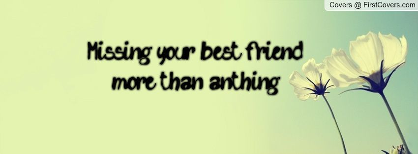 Missingyourbestfriendquotes Missing Your Best Friend Quotes
