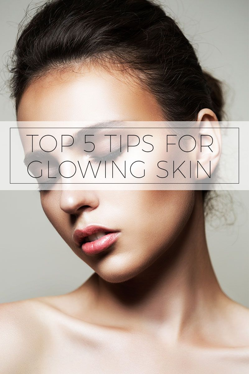 10 Tips for Glowing Skin: Secrets Revealed: Here are our picks for