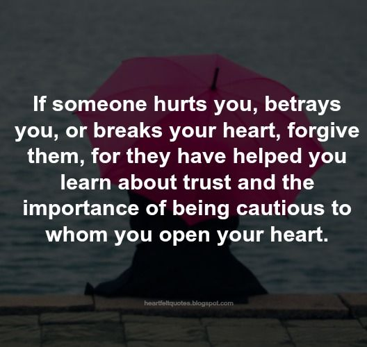 Heartfelt Quotes If Someone Hurts You Betrays You Or Breaks Your
