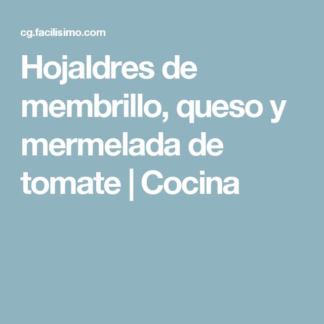 Hojaldres de membrillo, queso y mermelada de tomate | Cocina