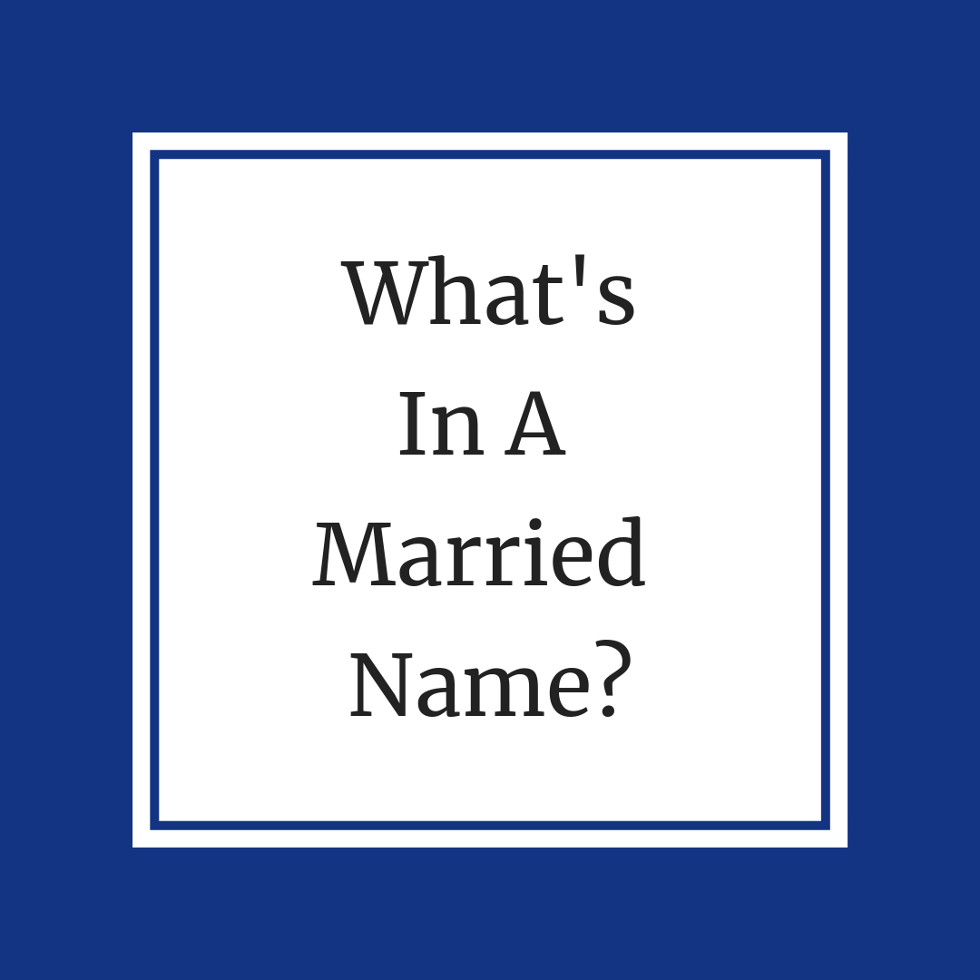 Deciding Whether To Change Your Name When You Get Married