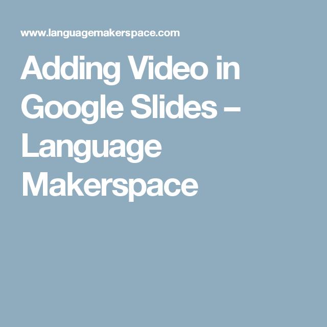 Adding Video In Google Slides Language Makerspace Google Slides Ads Video