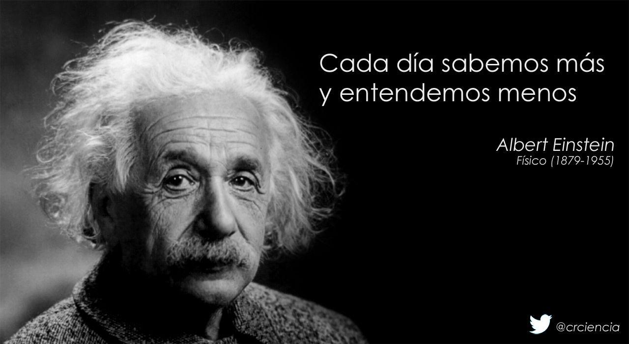 Cada día sabemos más y entendemos menos (Albert Einstein)