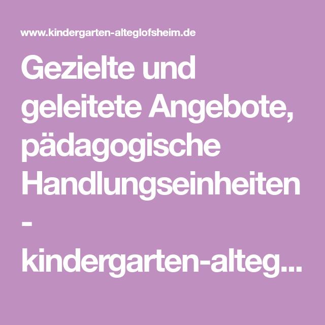 Gezielte Und Geleitete Angebote Padagogische Handlungseinheiten Kindergarten Alteglofsheis Webseite Einheit Kindergarten Angebote