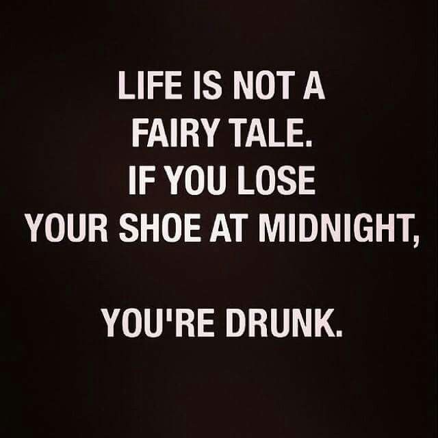 Life Is Not A Fairy Tail If You Lose Your Shoe At Midnight Youre